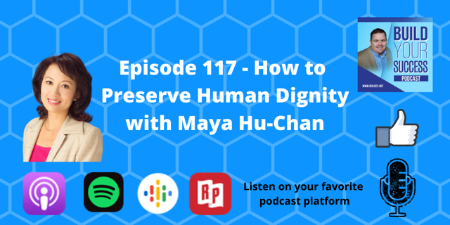 Episode 117 How to Preserve Human Dignity with Maya Hu Chan